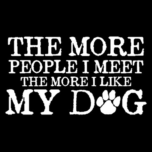 The more people I meet the more I like my dog