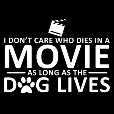 I don't care who dies in the movie as long as the dog lives t shirt
