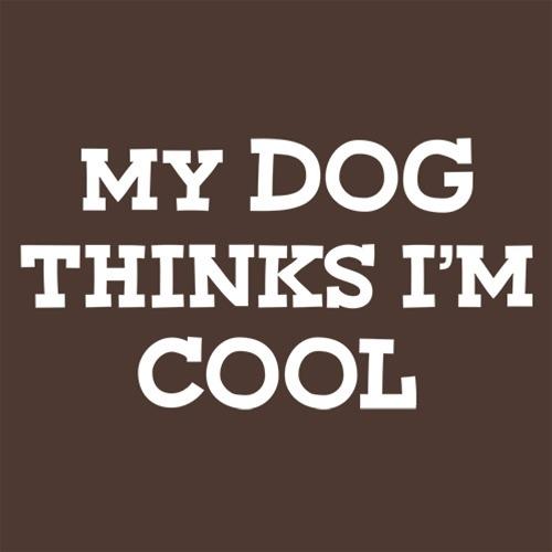 My Dog Thinks I'm Cool