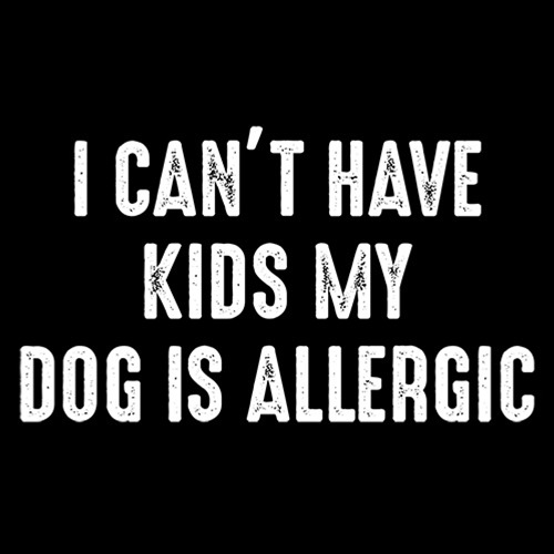 I cant have kids my dog is allergic