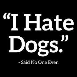 I hate dogs said no one ever shirt
