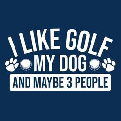 I like golf my dog and maybe 3 people shirt