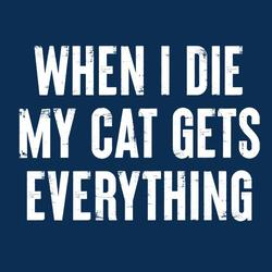 When I die the cat gets everything shirt